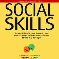 Social Skills: How to Reduce Shyness, Insecurity, and Improve Your Communication Skills with Step by Step Strategies - Michael Samba