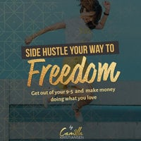 Side hustle your way to freedom! Get out of your 9-5 and make money doing what you love - Camilla Kristiansen
