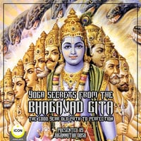 Yoga Secrets From The Bhagavad Gita - The 5000 Year Old Path To Perfection - Unknown