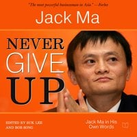 Never Give Up: Jack Ma In His Own Words - Jack Ma