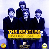 The Beatles The Beat Goes On - The Lost Press Conference Collection - Geoffrey Giuliano