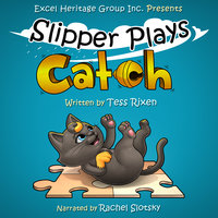 SLIPPER PLAYS CATCH - Tess Rixen
