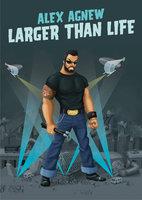 Larger Than Life - Alex Agnew
