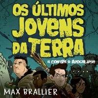 Os últimos jovens da Terra – 4 contra o Apocalipse - Max Brailler