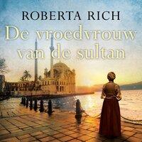 De vroedvrouw van de sultan - Roberta Rich
