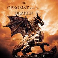 De Opkomst Van De Draken (Koningen En Tovernaars—Boek 1) - Morgan Rice