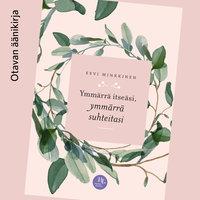 Ymmärrä itseäsi, ymmärrä suhteitasi - Eevi Minkkinen