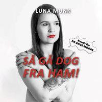 Så gå dog fra ham! - Luna Munk