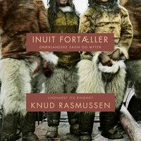 Inuit fortæller - Knud Rasmussen