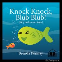 Knock Knock, Blub Blub! - Brenda Ponnay