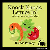 Knock Knock, Lettuce In! - Brenda Ponnay