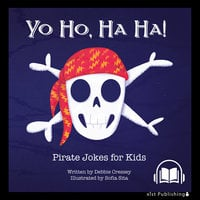 Yo Ho, Ha Ha! Pirate Jokes for Kids - Debbie Cressey