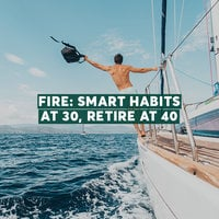 FIRE: Smart Habits at 30, Retire at 40 - Geoffrey Chen
