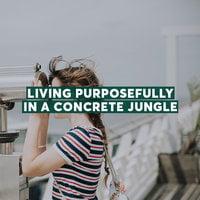 Living Purposefully in a Concrete Jungle - Subba