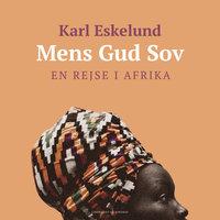 Mens Gud sov: en rejse i Afrika - Karl Johannes Eskelund