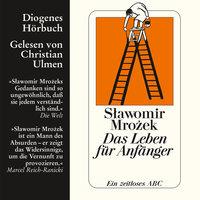 Das Leben für Anfänger - Ein zeitloses ABC - Slawomir Mrozek
