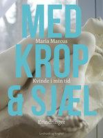 Med krop og sjæl: Kvinde i min tid: Erindringer - Maria Marcus