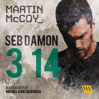 Seb Damon, 3 14 - Martin McCoy