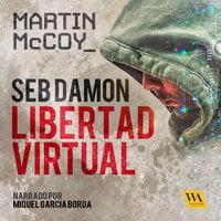 Seb Damon, Libertad Virtual - Martin McCoy