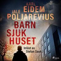 Barnsjukhuset - Karl Eidem, Jale Poljarevius