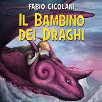 Il bambino dei draghi - Fabio Cicolani
