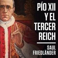 Pío XII y el Tercer Reich - Saul Friedländer