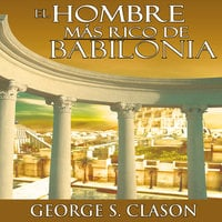 El Hombre Mas Rico De Babilonia [The Richest Man in Babylon] - George S. Clason