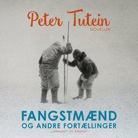 Fangstmænd og andre fortællinger - Peter Tutein