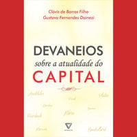 Devaneios sobre a atualidade do capital - Clóvis de Barros Filho, Gustavo Fernandes Dainezi