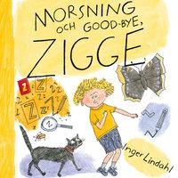Morsning och good-bye, Zigge - Inger Lindahl