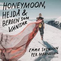 Honeymoon, hejdå & bergen som väntar - Emma Svensson, Per Oskar Magnusson