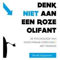 Denk niet aan een roze olifant: De psychologie van onzichtbaar overtuigen met framing - Sarah Gagestein