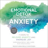 Emotional Detox for Anxiety: 7 Steps to Release Anxiety and Energize Joy - Sherianna Boyle