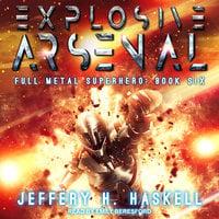 Explosive Arsenal - Jeffery H. Haskell