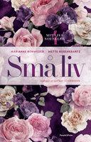 Små liv - Marianne Rohweder, Mette Rosenkrantz Holst, Mette Rosenkrantz