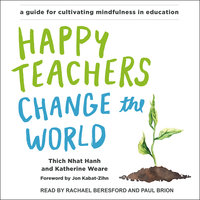 Happy Teachers Change the World - Thich Nhat Hanh, Katherine Weare