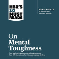 HBR's 10 Must Reads on Mental Toughness - Tony Schwartz, Martin E.P. Seligman, Harvard Business Review, Warren G. Bennis, Robert J. Thomas