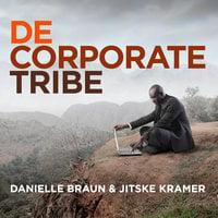 De Corporate Tribe: Organisatielessen uit de antropologie - Jitske Kramer, Danielle Braun