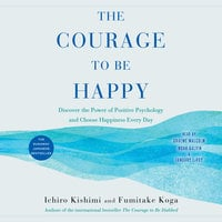 The Courage to Be Happy - Ichiro Kishimi, Fumitake Koga