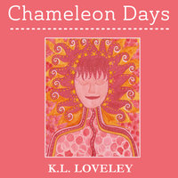 Chameleon Days: The Camouflaged and Changing Emotions of a Woman Unleashed - K.L. Loveley