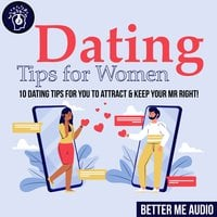Dating Tips for Women: 10 Dating Tips for You to Attract & Keep Your Mr Right! - Better Me Audio