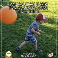 Magical Short Stories For Kids Everywhere - R. K. Munkittrick