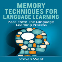 Memory Techniques for Language Learning: Accelerate the Language Learning Process - Steven West