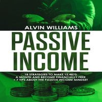 Passive Income: 18 Strategies to Make 12,487$ a Month and Become Financially Free
