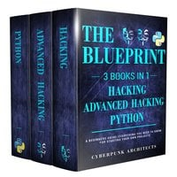 Python, Hacking & Advanced Hacking: The Blueprint - Cyber Punk Architects