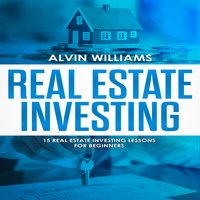 Real Estate Investing: 15 Real Estate Investing Lessons for Beginners - Alvin Williams