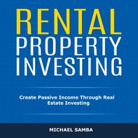 Rental Property Investing: Create Passive Income Through Real Estate Investing - Michael Samba