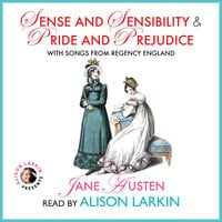 Sense and Sensibility and Pride and Prejudice with Songs from Regency England - Jane Austen