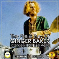 The Fire & Fury Of Ginger Baker: Interviews For The Ages - Geoffrey Giuliano