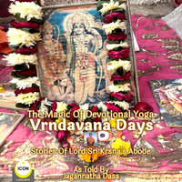 The Magic Of Devotional Yoga Vrndavana Days - Stories Of Lord Sri Krsna's Abode - Jagannatha Dasa